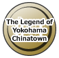 The Legend of Yokohama Chinatown